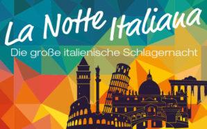 La Notte Italiana - die große italienische Schlagernacht am 08. Juni 2018 in Bregenz!